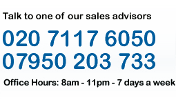 Talk to one of our sales advisors - tel:020 7117 6050/07950 203 733 - Office Hours: 8am - 11pm 7 days a week